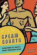 Sperm Counts: Overcome by Man's Most Precious Fluid by Lisa Jean Moore Hardcover