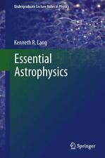 Essential Astrophysics (undergraduate Lecture Notes In Physics): By Kenneth R...