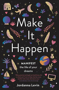 Make It Happen, Manifest the Life of Your Dreams