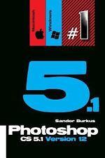 Photoshop Cs5. 1 Version 12 (Macintosh / Windows) : Buy This Book, Get a Job...