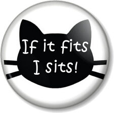 "IF IT FITS I SITS! 25mm 1"" Pin Button Badge Cat Humour Internet Meme Kitten Pet"