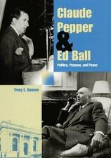 Claude Pepper and Ed Ball: Politics, Purpose, and Power (Florida History and Cu