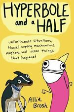 Hyperbole and a Half : Unfortunate Situations, Flawed Coping Mechanisms,...