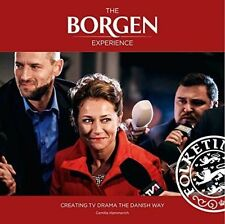The Borgen Experience: Creating TV Drama the Danish Way, Good Condition Book, Ca