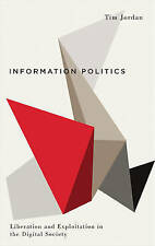 Information Politics: Liberation and Exploitation in the Digital Society (Digita