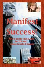 Manifest Success! How to Decide What Is Right for You and 5 Steps to Make It...