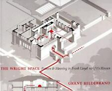 The Wright Space : Pattern and Meaning in Frank Lloyd Wright's Houses by Grant H