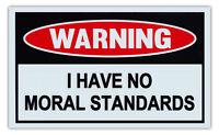 Funny Warning Signs - I Have No Moral Standards - Man Cave, Garage, Work Shop