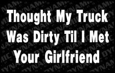 Large Thought My Truck was Dirty sticker funny country redneck humor Vinyl Decal