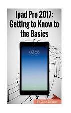 Ipad Pro 2017: Getting to Know to the Basics by Gack Davison (2017, Paperback)
