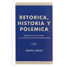 Retorica, Historia y Polemica : Bartolome de las Casas y la Tradicion...