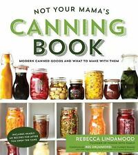 Not Your Mama's Canning Book : Modern Canned Goods and What to Make with Them by