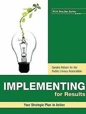 Implementing for Results : Your Strategic Plan in Action by Sandra S. Nelson...