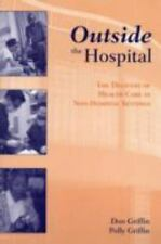 Outside The Hospital: The Delivery Of Health Care In Non-Hospital Settings: B...