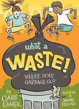 What a Waste : Where Does Garbage Go? by Claire Eamer (2017, Paperback)