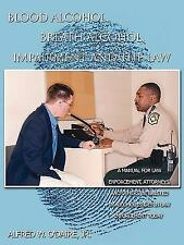 Blood Alcohol, Breath Alcohol, Impairment and the Law: A Manual for Law Enforcem