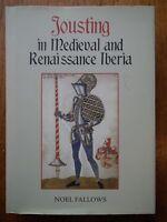 Jousting in Medieval and Renaissance Iberia - Noel Fallows *very good hardback*