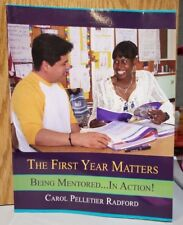 The First Year Matters : Being Mentored... In Action! by Carol Pelletier Radford