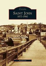 Saint John 1877-1980 (New Brunswick) by David Goss (2009) Historic Canada Series