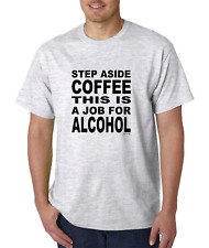 Bayside Made USA T-shirt Step Aside Coffee This Is A Job For Alcohol Liquor Beer