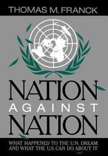 Nation Against Nation: What Happened to the U.N. Dream and What the U.S. Can Do