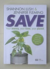 Save: Your Money, Your Time, Your Planet, by Shannon Lush, Jennifer Fleming