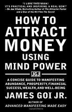 How to Attract Money Using Mind Power A Concise Guide to Manifest  James Goi Jr