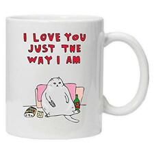 I love you just the way I am - Novelty Valentines / Anniversary Mug