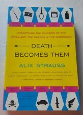 Death Becomes Them: Unearthing the Suicides of the Brilliant, the Famous, PB VG