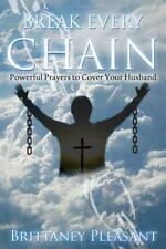 Break Every Chain : Powerful Prayers to Cover Your Husband by Brittaney...