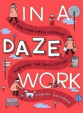 In a Daze Work: A Pick-Your-Path Journey Through the Daily Grind by Siobhan...
