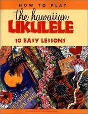 How to Play the Hawaiian Ukulele : 10 Easy Lessons by University Of Hawaii