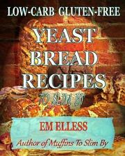 Low-Carb Gluten-Free Yeast Bread Recipes to Slim by: For Weight Loss, Diabetic a