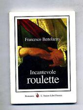 Francesco Bertolazzo # INCANTEVOLE ROULETTE # L'Autore Libri Firenze 1998