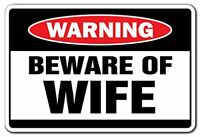 """BEWARE OF WIFE Warning Sign  8"""" x 12"""""""
