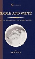 Sable and White - The Autobiography of a Show Collie (a Vintage Dog Books Breed