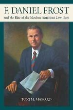 F. Daniel Frost and the Rise of the Modern American Law Firm