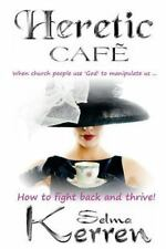 Heretic Cafe : When Church People Use God to Manipulate Us ... How to Fight...