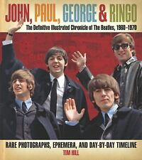 John, Paul, George and Ringo - The Definitive Illustrated Chronicle of the...
