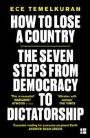 How to Lose a Country The 7 Steps from Democracy to Dictatorship 9780008294045