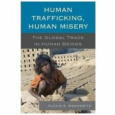 Human Trafficking, Human Misery: The Global Trade in Human Beings: By Aronowi...