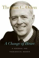 A Change of Heart : A Personal and Theological Memoir by Thomas C. Oden (2014, H