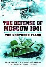 The Defense of Moscow 1941 : The Northern Flank by Charles Sharp and Jacky...