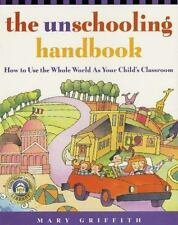 The Unschooling Handbook : How to Use the Whole World As Your Child's Classroom