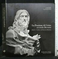 LA PASSIONE DI CRISTO SECONDO BERNINI. AA.VV. Ugo Bozzi.