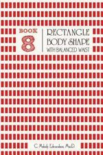 Your Body Shape by Waistplacement: Book 8 - Rectangle Body Shape with a...