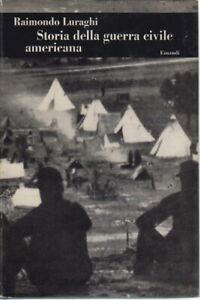 Storia della guerra civile americana - Raimondo Luraghi (Giulio Einaudi Editore)