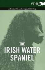 The Irish Water Spaniel - A Complete Anthology Of The Dog: By Various