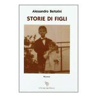 Storie di figli - Alessandro Bertolini,  2011,  L'Autore Libri Firenze