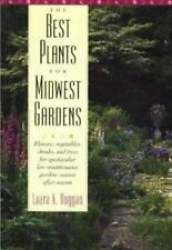 The Best Plants for Midwest Gardens: Flowers, Vegetables, Shrubs, and Trees for